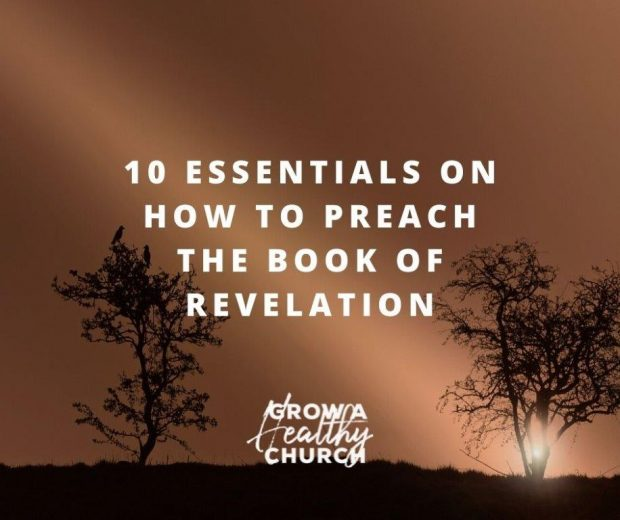 10 Essentials on How To Preach The Book of Revelation