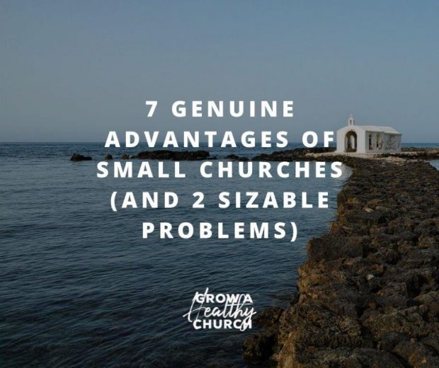 7 Genuine Advantages of Small Churches (and 2 Sizable Problems)