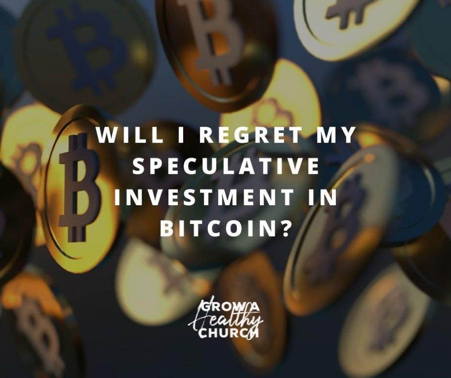 Will I Regret my Speculative Investment in Bitcoin