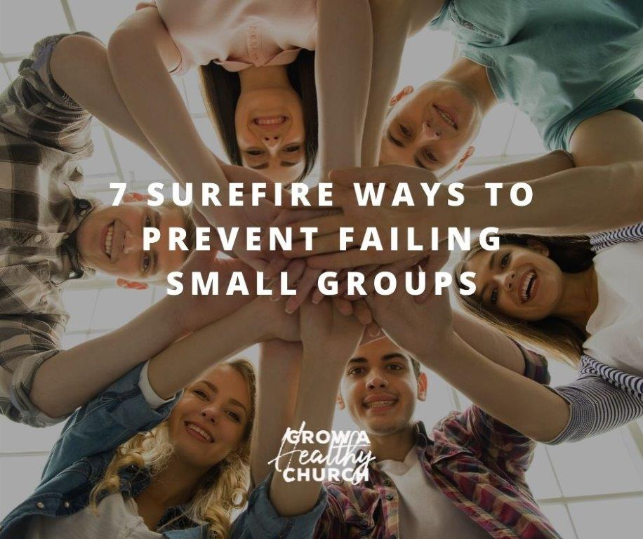 7 Surefire Ways to Prevent Failing Small Groups