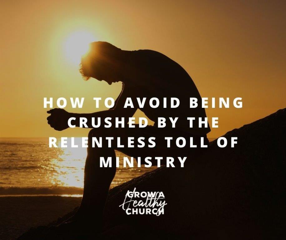 How to Avoid Being Crushed by the Relentless Toll Of Ministry
